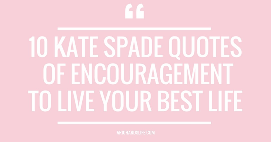 KATE SPADE QUOTES OF ENCOURGEMENT TO LIVE YOUR BEST LIFE A Fascinating Kate Spade Quotes